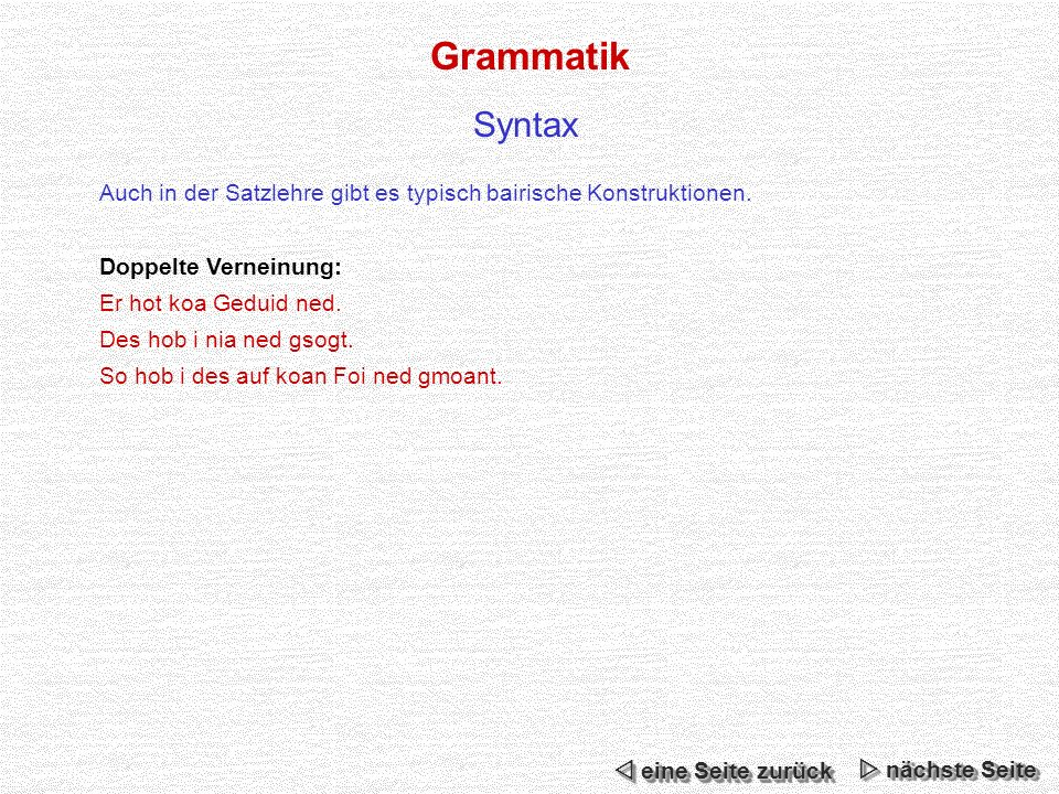 Grammatik Syntax. Auch in der Satzlehre gibt es typisch bairische Konstruktionen. Doppelte Verneinung: