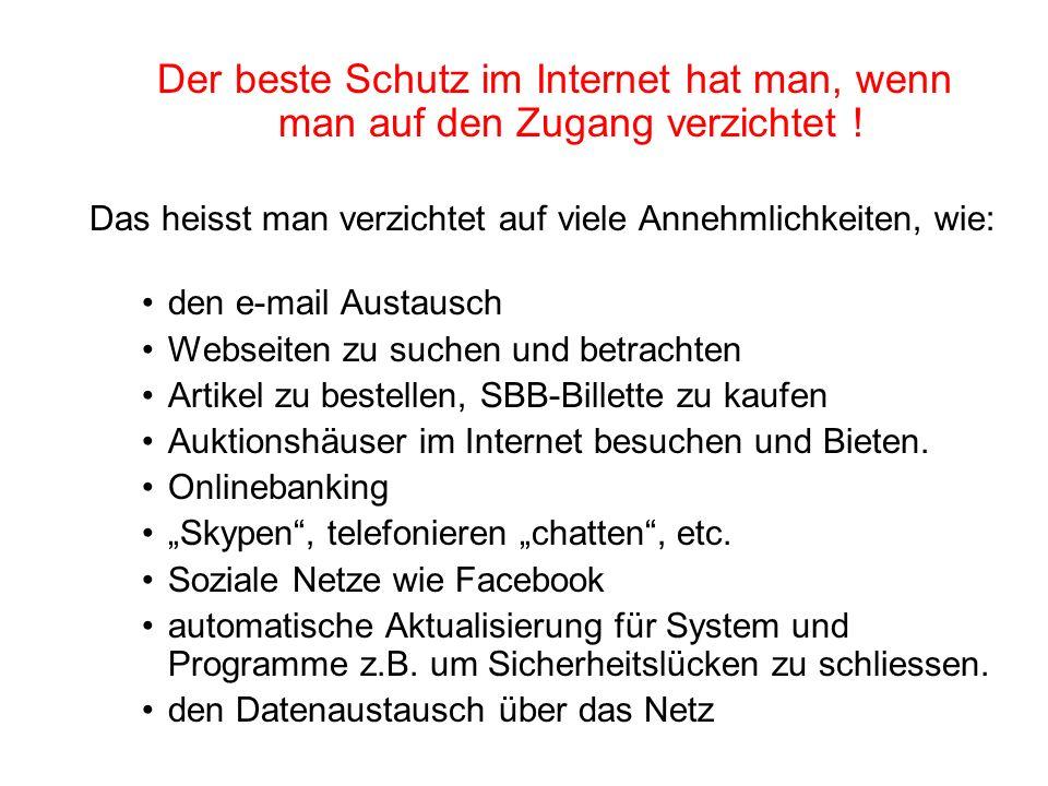 Der beste Schutz im Internet hat man, wenn man auf den Zugang verzichtet !