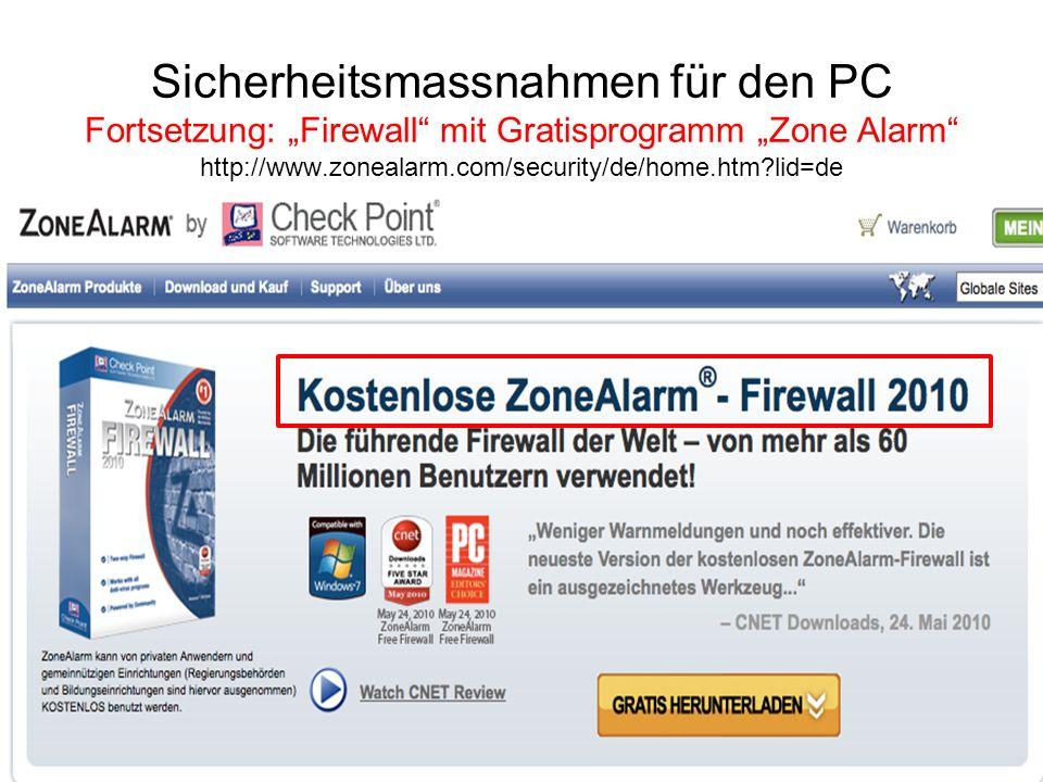 """Sicherheitsmassnahmen für den PC Fortsetzung: """"Firewall mit Gratisprogramm """"Zone Alarm http://www.zonealarm.com/security/de/home.htm lid=de"""