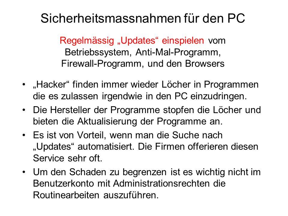 """Sicherheitsmassnahmen für den PC Regelmässig """"Updates einspielen vom Betriebssystem, Anti-Mal-Programm, Firewall-Programm, und den Browsers"""