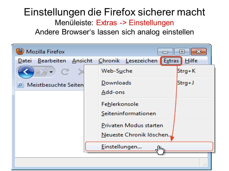Einstellungen die Firefox sicherer macht Menüleiste: Extras -> Einstellungen Andere Browser's lassen sich analog einstellen