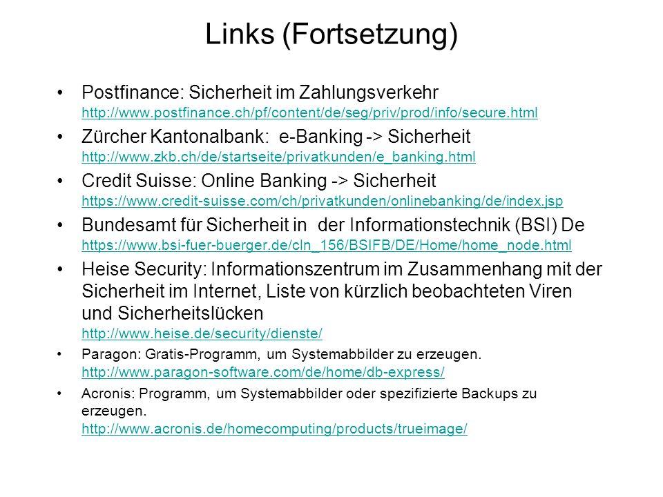Links (Fortsetzung) Postfinance: Sicherheit im Zahlungsverkehr http://www.postfinance.ch/pf/content/de/seg/priv/prod/info/secure.html.