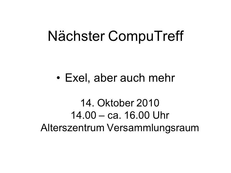 Nächster CompuTreff Exel, aber auch mehr 14. Oktober 2010 14.00 – ca.