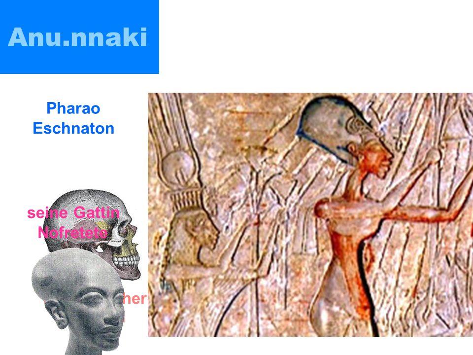 Anu.nnaki Pharao Eschnaton seine Gattin Nofretete menschlicher