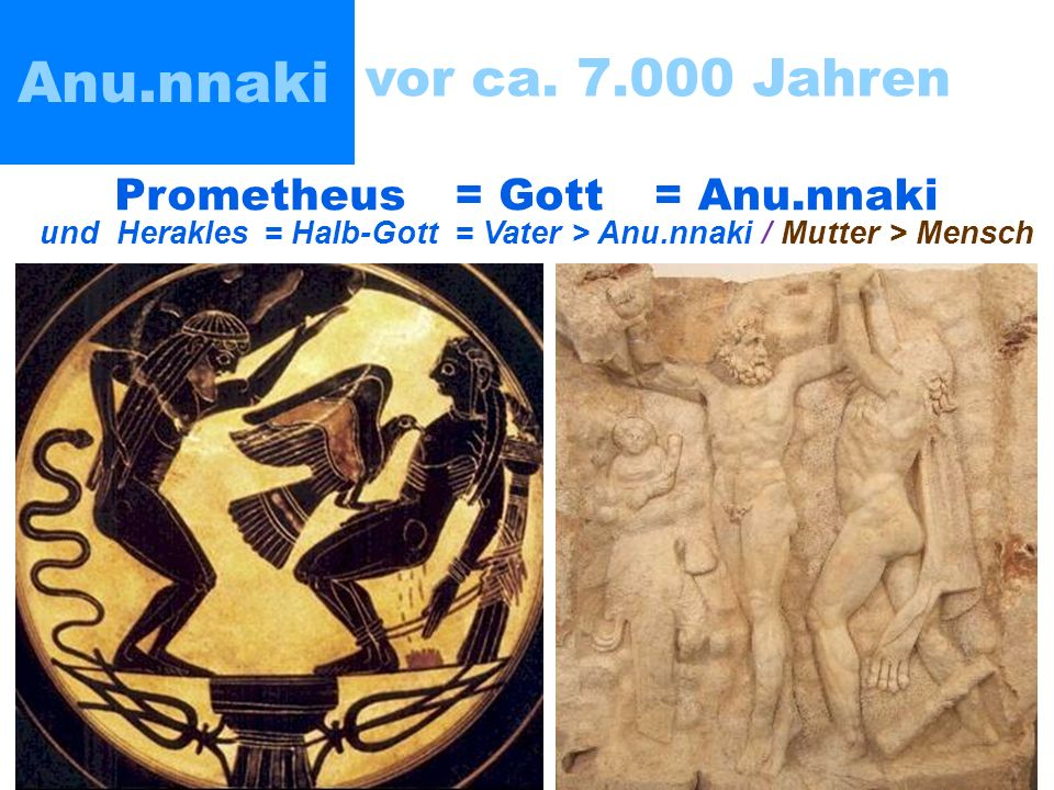 Anu.nnaki vor ca. 7.000 Jahren Prometheus = Gott = Anu.nnaki