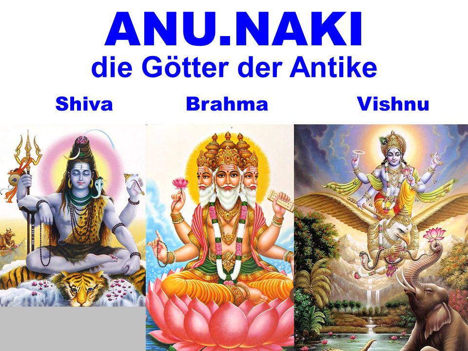 ANU.NAKI die Götter der Antike Shiva Brahma Vishnu