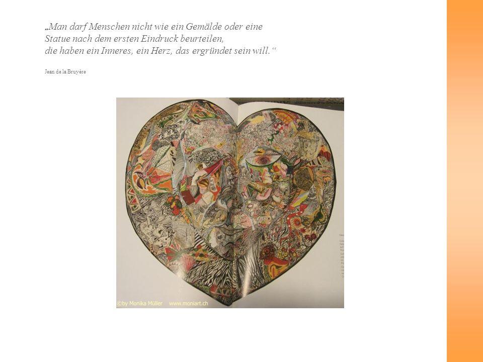 """""""Man darf Menschen nicht wie ein Gemälde oder eine Statue nach dem ersten Eindruck beurteilen, die haben ein Inneres, ein Herz, das ergründet sein will."""