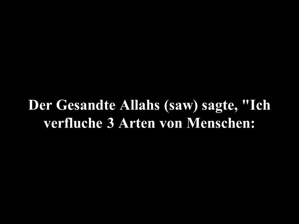 Der Gesandte Allahs (saw) sagte, Ich verfluche 3 Arten von Menschen: