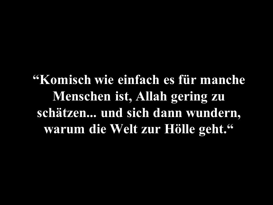 Komisch wie einfach es für manche Menschen ist, Allah gering zu schätzen...