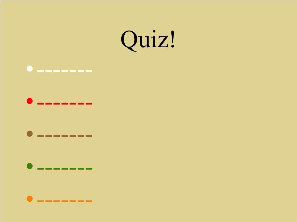 Quiz! -------