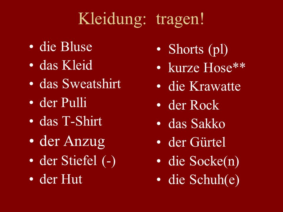 Kleidung: tragen! der Anzug die Bluse Shorts (pl) das Kleid