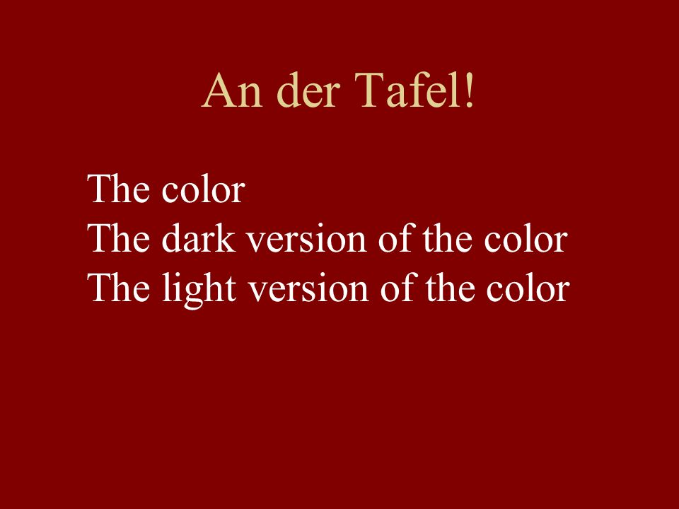 An der Tafel! The color The dark version of the color