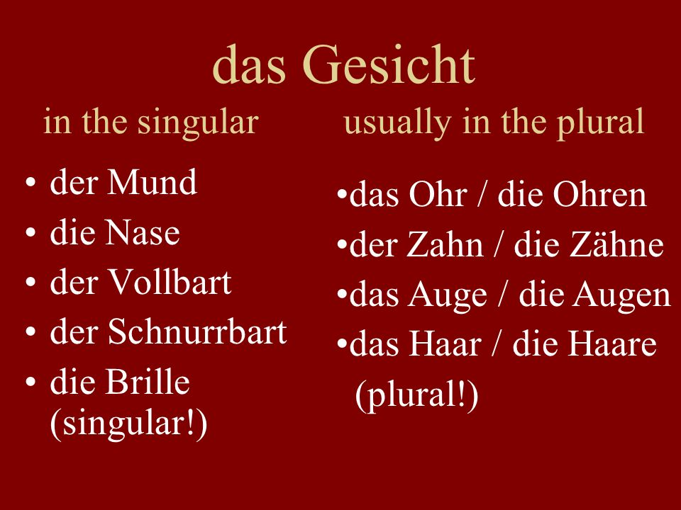 das Gesicht in the singular usually in the plural