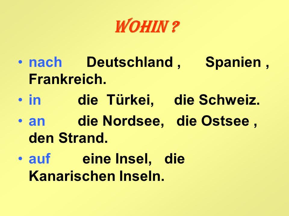 Wohin nach Deutschland , Spanien , Frankreich.