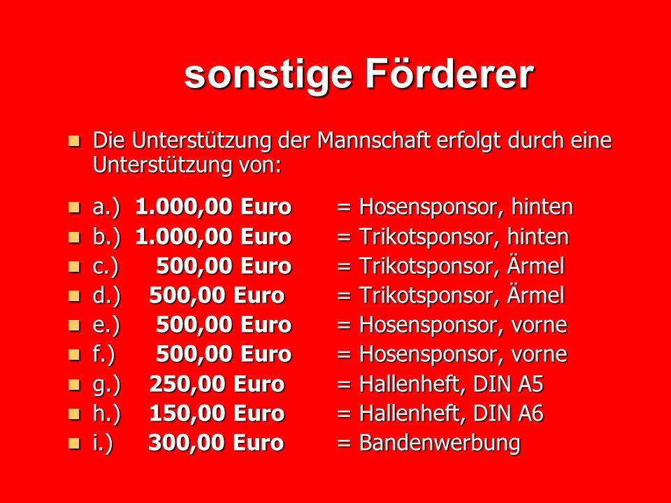sonstige Förderer Die Unterstützung der Mannschaft erfolgt durch eine Unterstützung von: a.) 1.000,00 Euro = Hosensponsor, hinten.