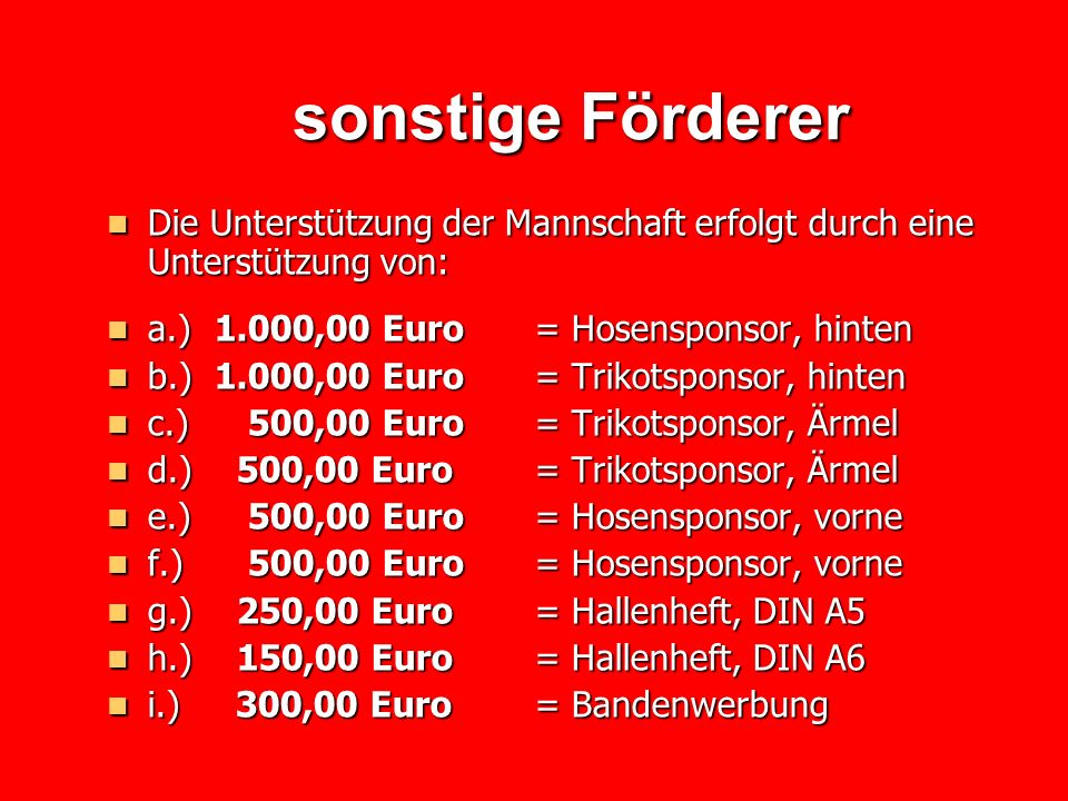 sonstige FördererDie Unterstützung der Mannschaft erfolgt durch eine Unterstützung von: a.) 1.000,00 Euro = Hosensponsor, hinten.