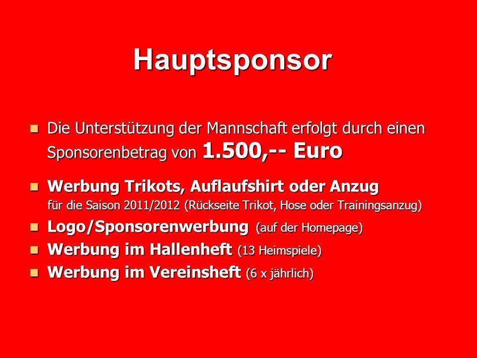 Hauptsponsor Die Unterstützung der Mannschaft erfolgt durch einen Sponsorenbetrag von 1.500,-- Euro.