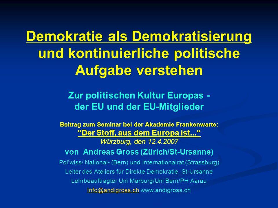 Demokratie als Demokratisierung und kontinuierliche politische Aufgabe verstehen Zur politischen Kultur Europas - der EU und der EU-Mitglieder
