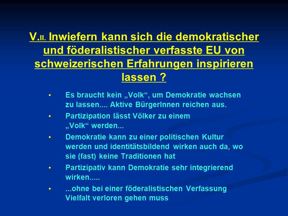 V.II. Inwiefern kann sich die demokratischer und föderalistischer verfasste EU von schweizerischen Erfahrungen inspirieren lassen