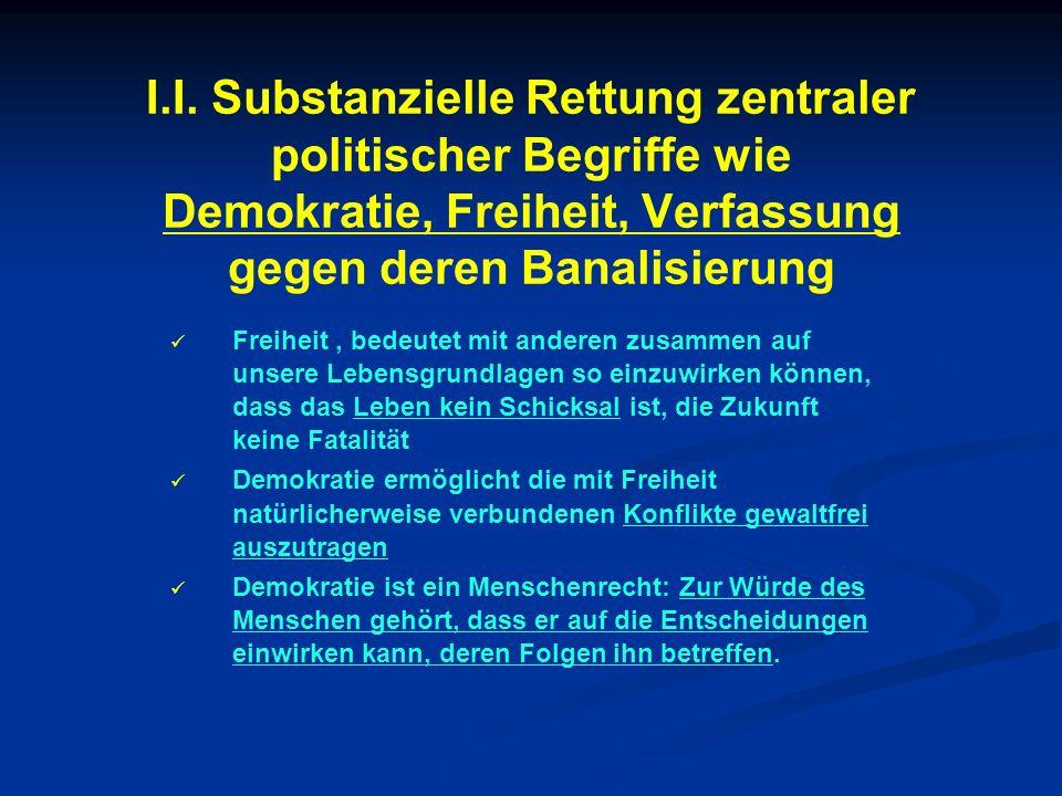 I.I. Substanzielle Rettung zentraler politischer Begriffe wie Demokratie, Freiheit, Verfassung gegen deren Banalisierung