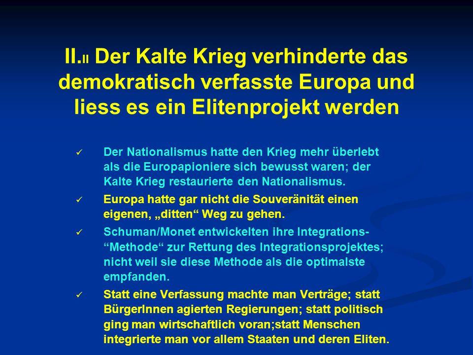 II.II Der Kalte Krieg verhinderte das demokratisch verfasste Europa und liess es ein Elitenprojekt werden