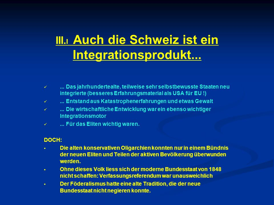 III.I Auch die Schweiz ist ein Integrationsprodukt...