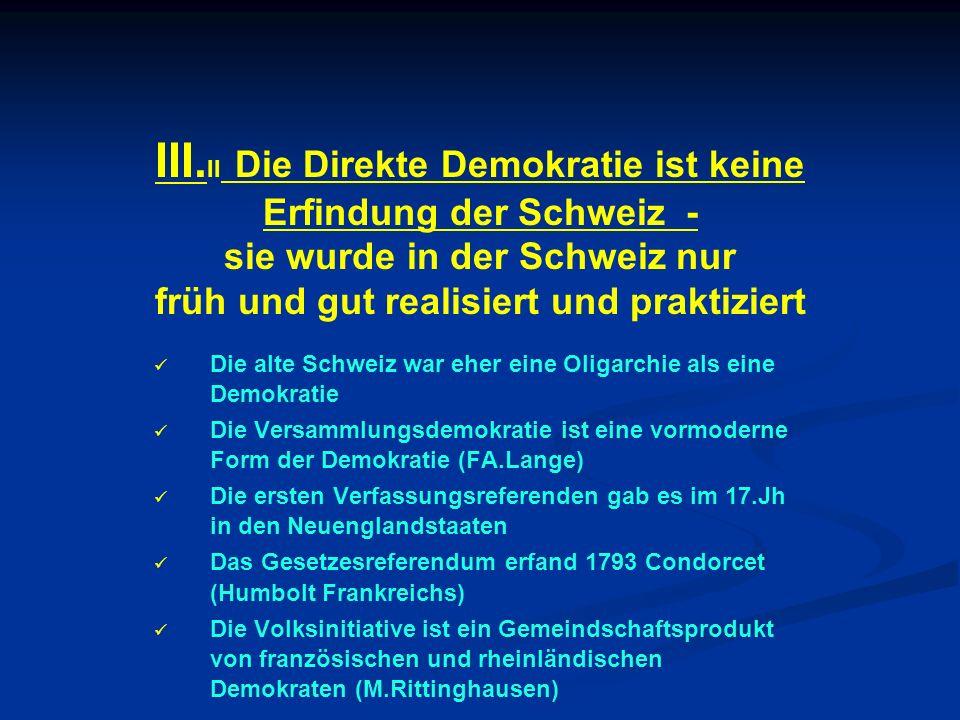 III.II Die Direkte Demokratie ist keine Erfindung der Schweiz - sie wurde in der Schweiz nur früh und gut realisiert und praktiziert