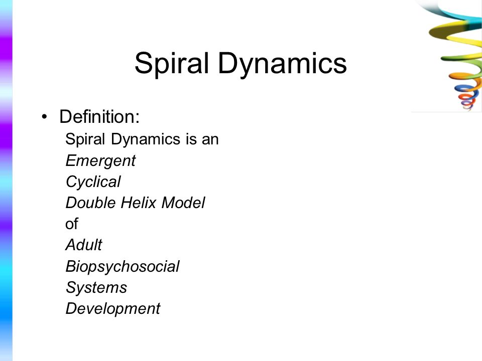 Spiral Dynamics Definition: Spiral Dynamics is an Emergent Cyclical