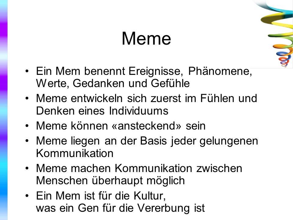Meme Ein Mem benennt Ereignisse, Phänomene, Werte, Gedanken und Gefühle. Meme entwickeln sich zuerst im Fühlen und Denken eines Individuums.