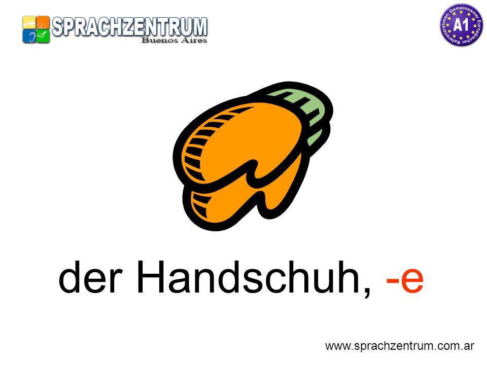 der Handschuh, -e www.sprachzentrum.com.ar