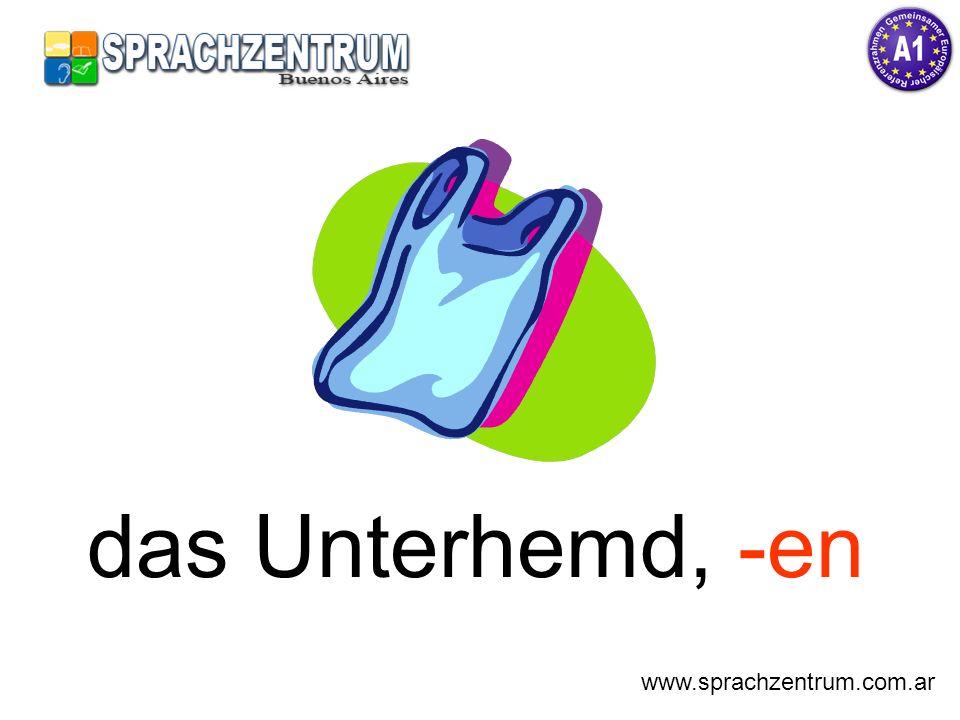 das Unterhemd, -en www.sprachzentrum.com.ar