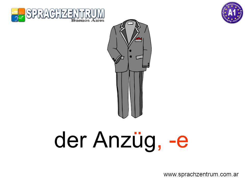 der Anzug, -e ¨ www.sprachzentrum.com.ar