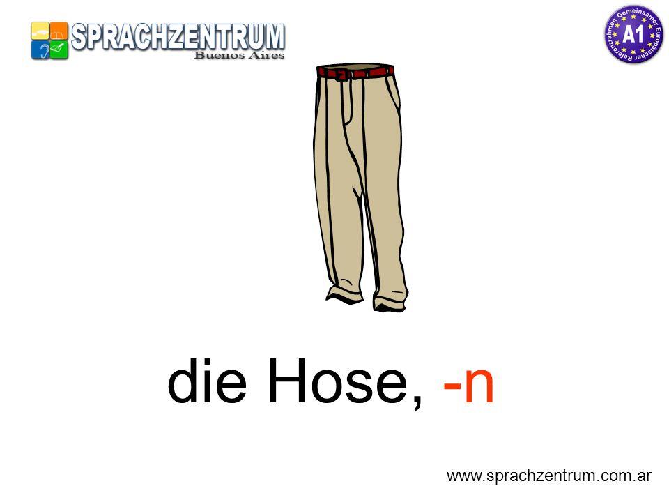 die Hose, -n www.sprachzentrum.com.ar