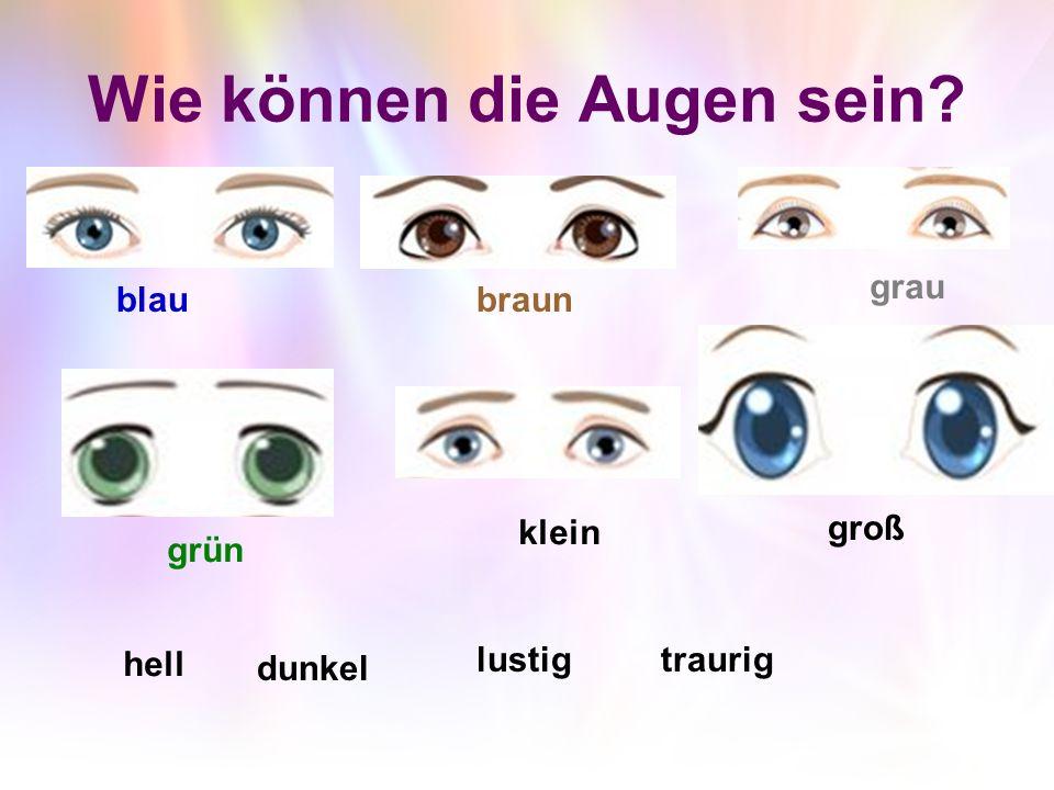 Wie können die Augen sein