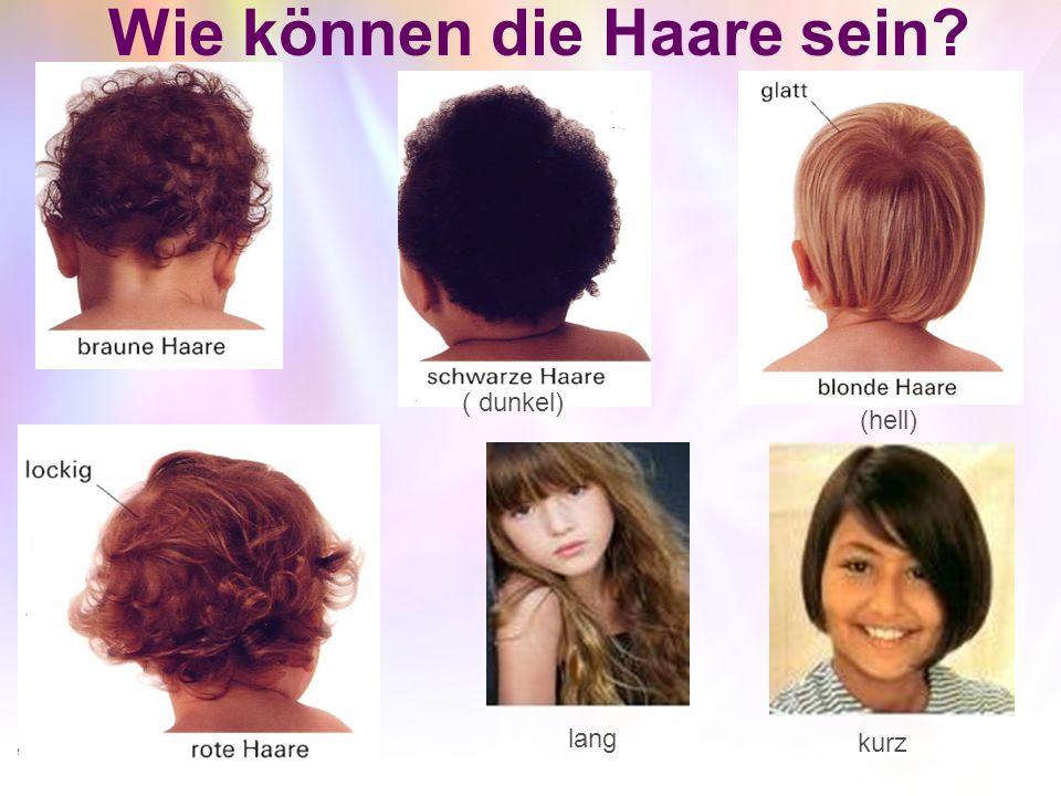 Wie können die Haare sein