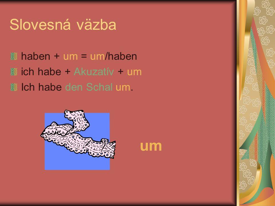 Slovesná väzba um haben + um = um/haben ich habe + Akuzatív + um