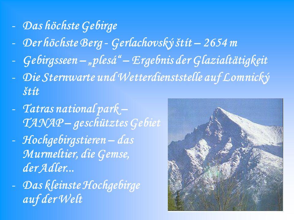 """Das höchste Gebirge Der höchste Berg - Gerlachovský štít – 2654 m. Gebirgsseen – """"plesá – Ergebnis der Glazialtätigkeit."""