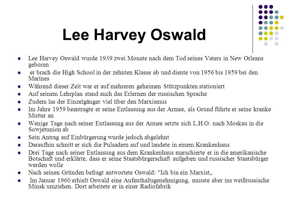 Lee Harvey Oswald Lee Harvey Oswald wurde 1939 zwei Monate nach dem Tod seines Vaters in New Orleans geboren.