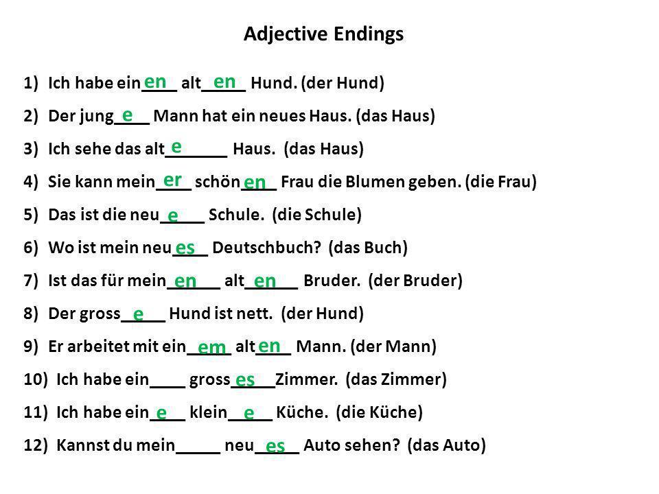 Adjective Endings en en e e er en e es en en e em en es e e es