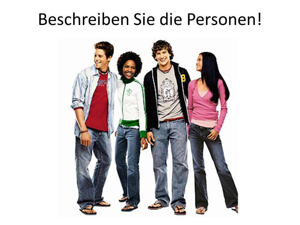 Beschreiben Sie die Personen!