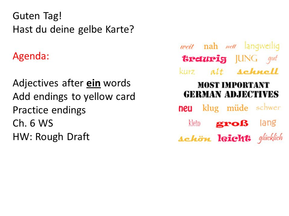 Guten Tag! Hast du deine gelbe Karte Agenda: Adjectives after ein words. Add endings to yellow card.