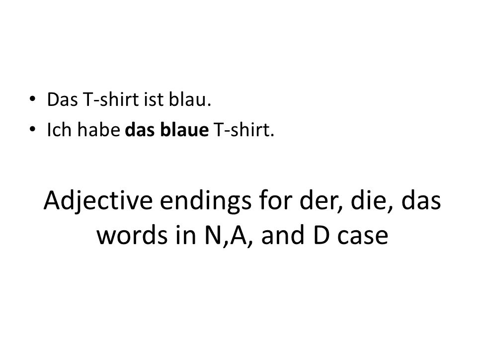Adjective endings for der, die, das words in N,A, and D case