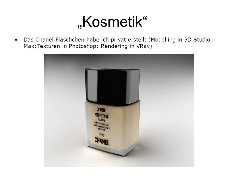 """""""Kosmetik Das Chanel Fläschchen habe ich privat erstellt (Modelling in 3D Studio Max;Texturen in Photoshop; Rendering in VRay)"""
