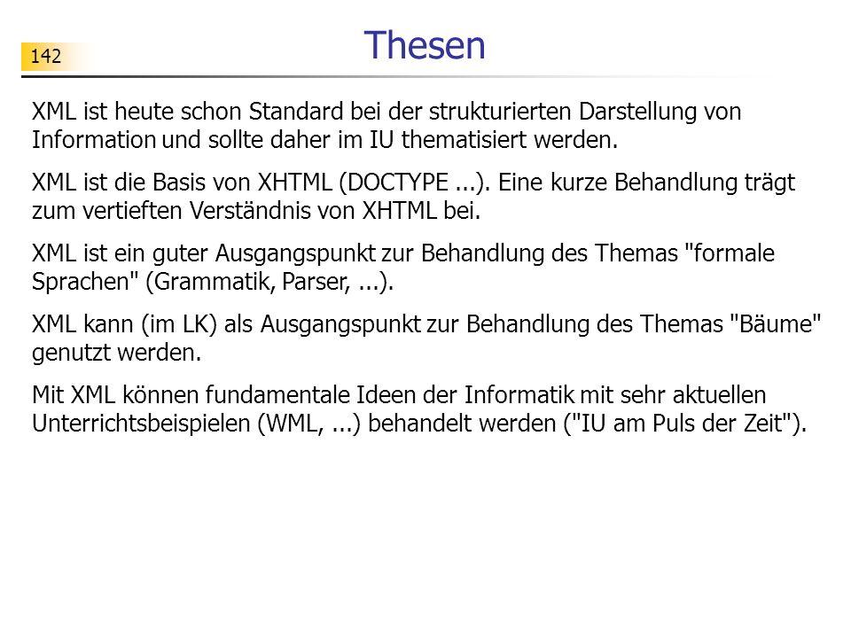 Thesen XML ist heute schon Standard bei der strukturierten Darstellung von Information und sollte daher im IU thematisiert werden.