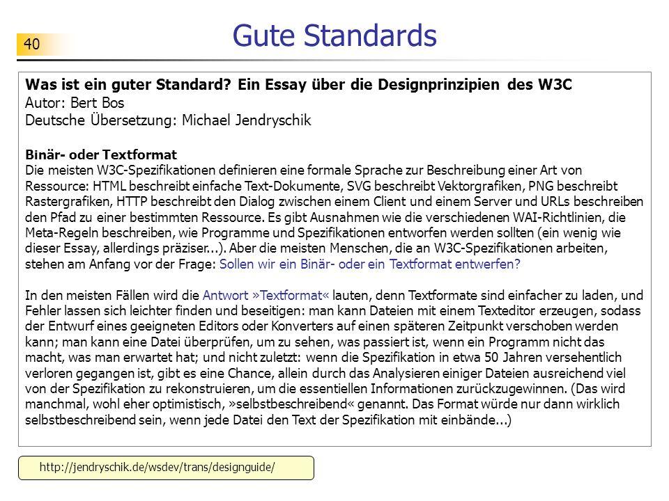 Gute Standards Was ist ein guter Standard Ein Essay über die Designprinzipien des W3C. Autor: Bert Bos Deutsche Übersetzung: Michael Jendryschik.