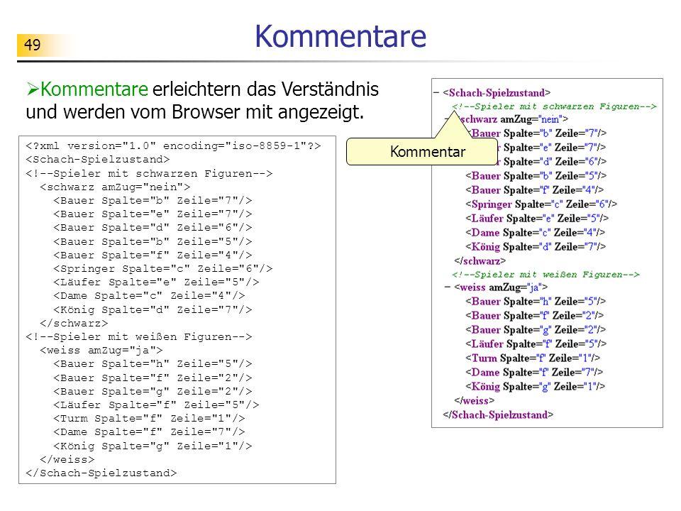 Kommentare Kommentare erleichtern das Verständnis und werden vom Browser mit angezeigt. < xml version= 1.0 encoding= iso-8859-1 >