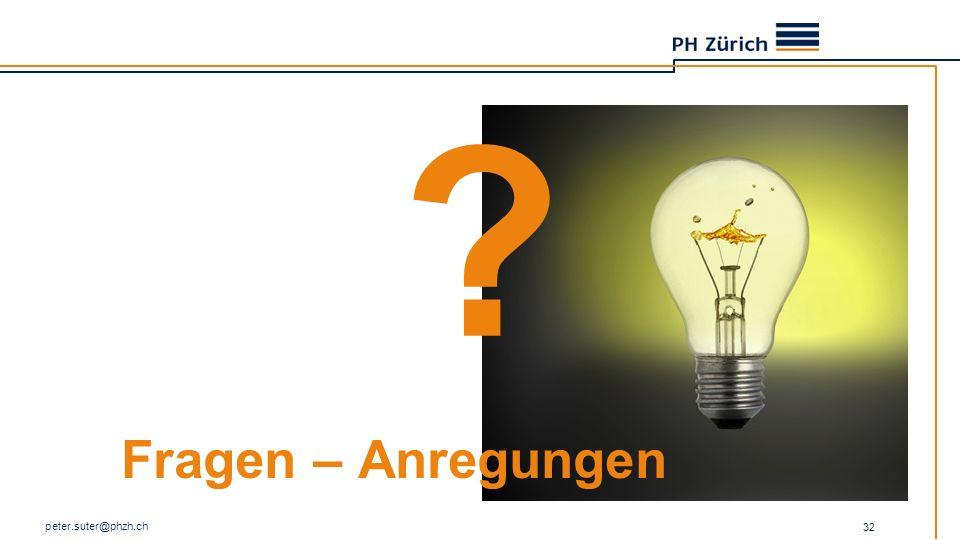 Fragen – Anregungen peter.suter@phzh.ch