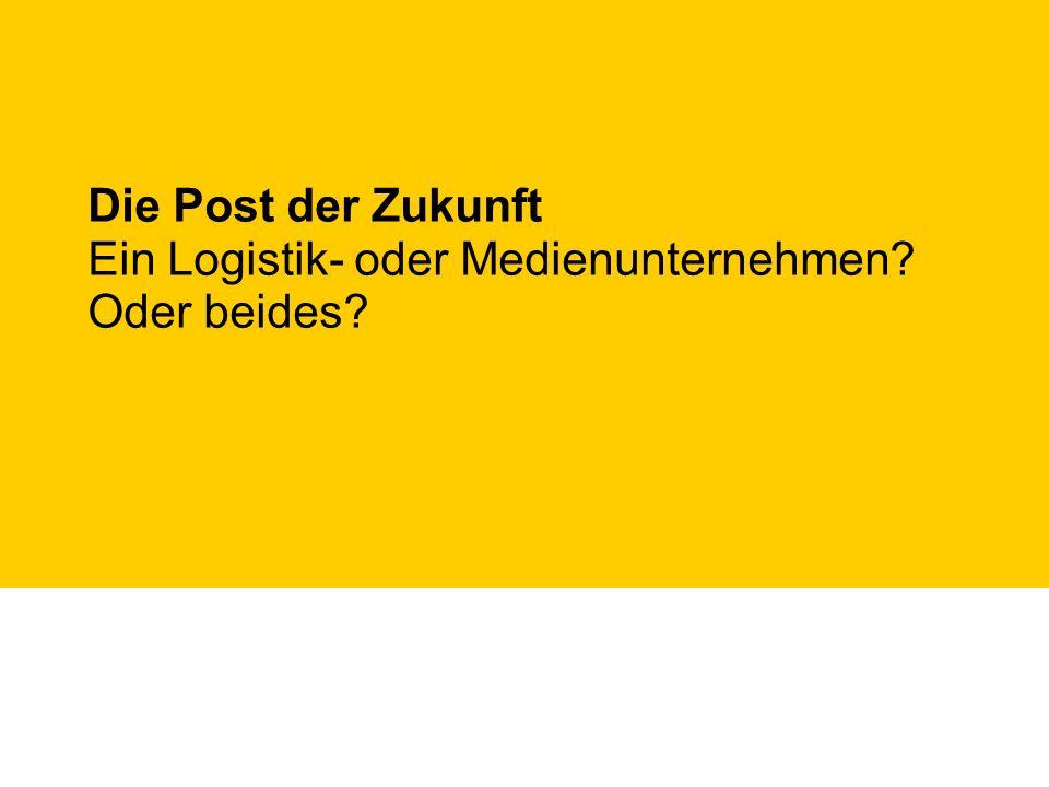 Die Post der Zukunft Ein Logistik- oder Medienunternehmen Oder beides