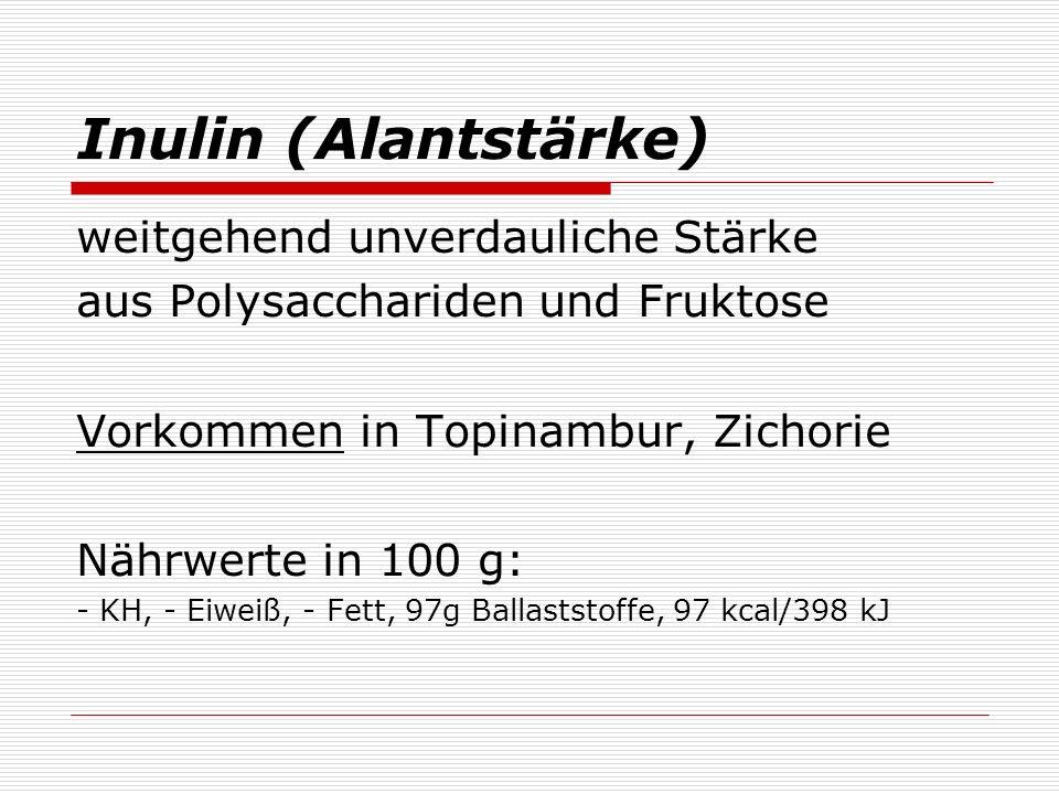 Inulin (Alantstärke) weitgehend unverdauliche Stärke