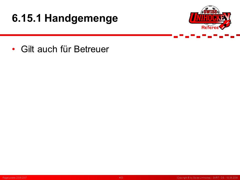 6.15.1 Handgemenge Gilt auch für Betreuer Regelupdate 2006/2007